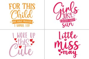 MVV Ready-Made Designs - Girls Just Wanna Have Fun, For This Child We Have Prayed, Imwoke Up This Cute, Little Miss May
